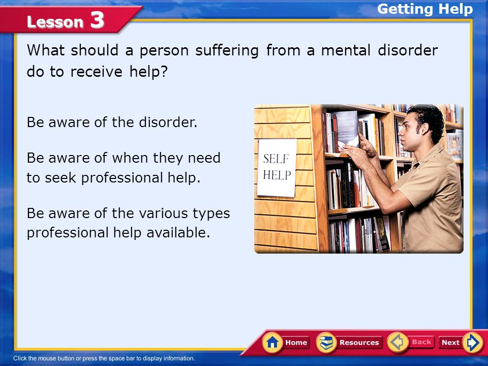 Lesson 3 What should a person suffering from a mental disorder do to receive help.