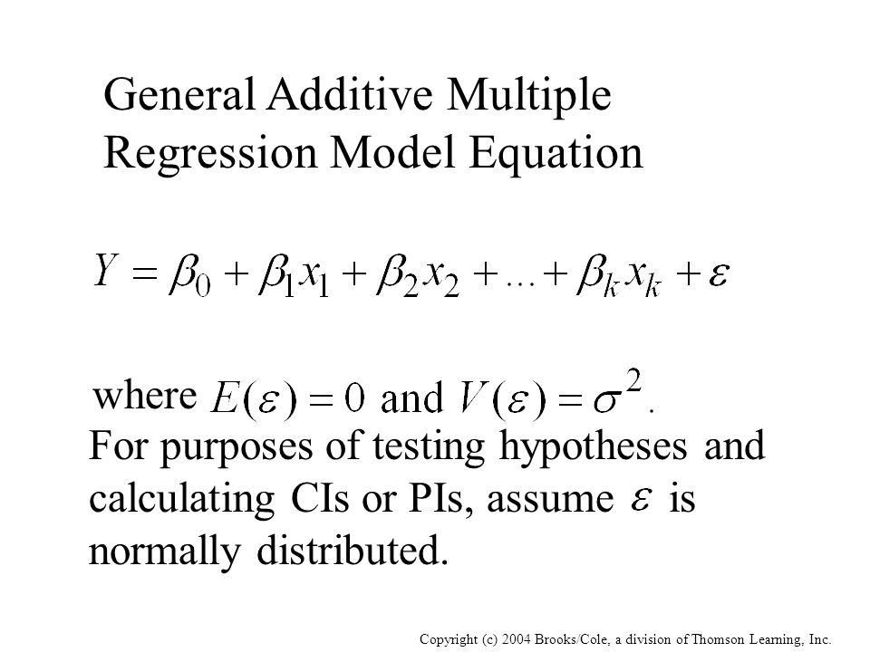Copyright (c) 2004 Brooks/Cole, a division of Thomson Learning, Inc. General Additive Multiple Regression Model Equation For purposes of testing hypot