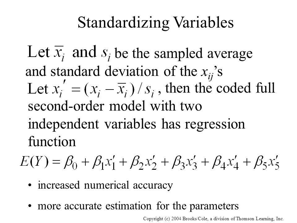 Copyright (c) 2004 Brooks/Cole, a division of Thomson Learning, Inc. Standardizing Variables be the sampled average and standard deviation of the x ij
