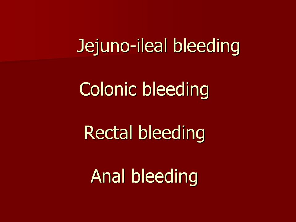 Jejuno-ileal bleeding Colonic bleeding Rectal bleeding Anal bleeding Jejuno-ileal bleeding Colonic bleeding Rectal bleeding Anal bleeding