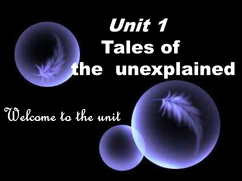 Unit 1 Tales of the unexplained Welcome to the unit
