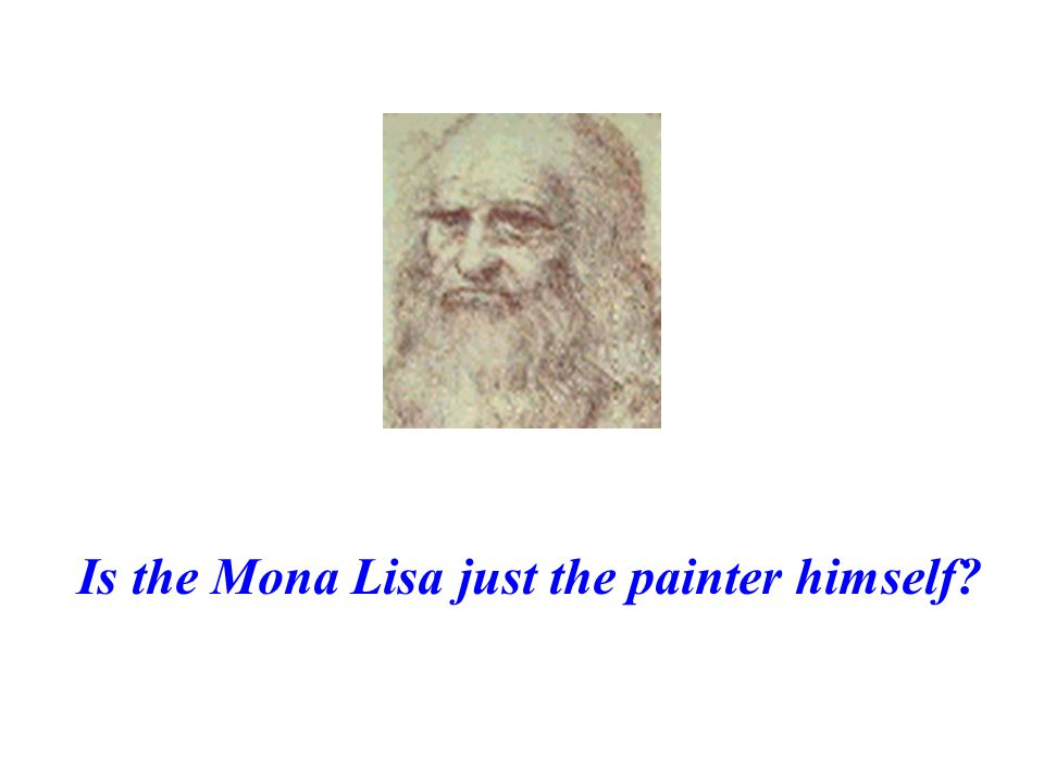 Is the Mona Lisa just the painter himself?