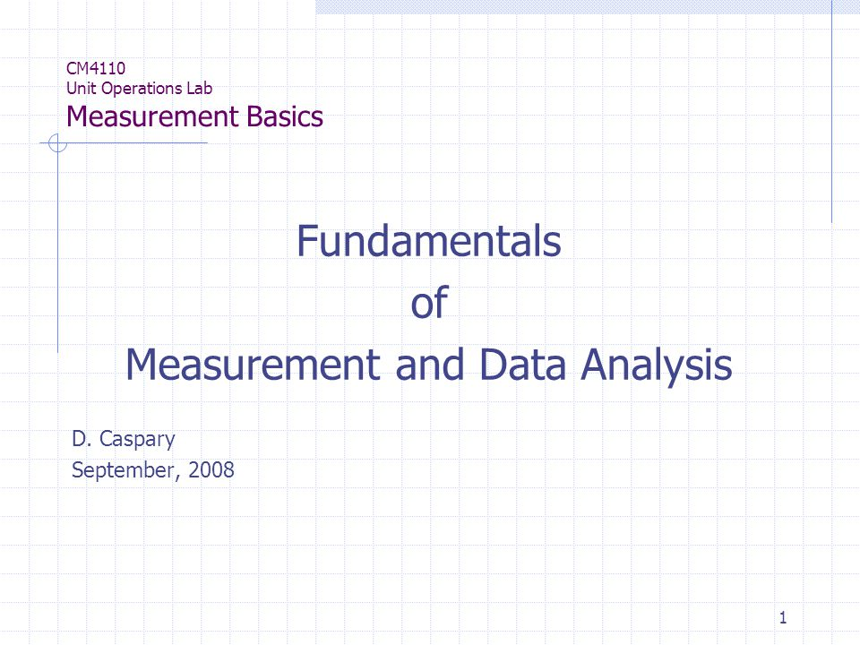 1 CM4110 Unit Operations Lab Measurement Basics Fundamentals of Measurement and Data Analysis D.