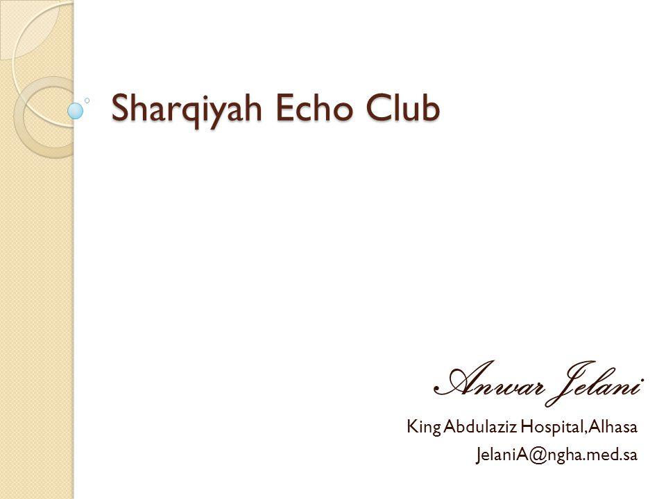 Sharqiyah Echo Club Anwar Jelani King Abdulaziz Hospital, Alhasa JelaniA@ngha.med.sa