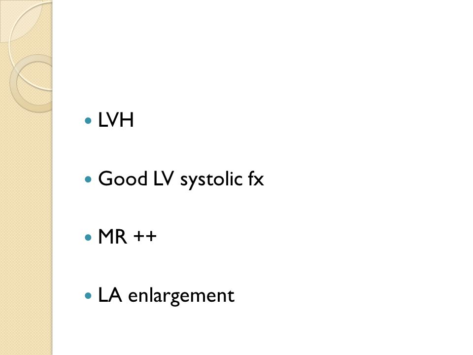LVH Good LV systolic fx MR ++ LA enlargement