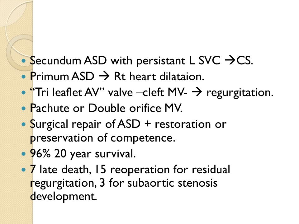 Secundum ASD with persistant L SVC  CS. Primum ASD  Rt heart dilataion.