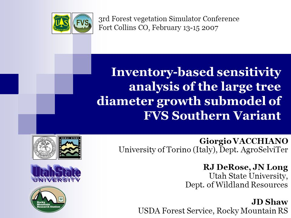 3rd Forest vegetation Simulator Conference Fort Collins CO, February 13-15 2007 Inventory-based sensitivity analysis of the large tree diameter growth submodel of FVS Southern Variant Giorgio VACCHIANO University of Torino (Italy), Dept.