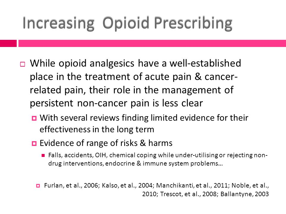 Rapid Increase in Prescribing  Rapid & largely unexplained sudden upturn in opioid prescribing for PNCP in Tasmania in 2006-07 after gradual increases in preceding years  Paralleled by increase in authority applications  Doctors must seek an authority to prescribe S8 medications beyond 2 months continuously