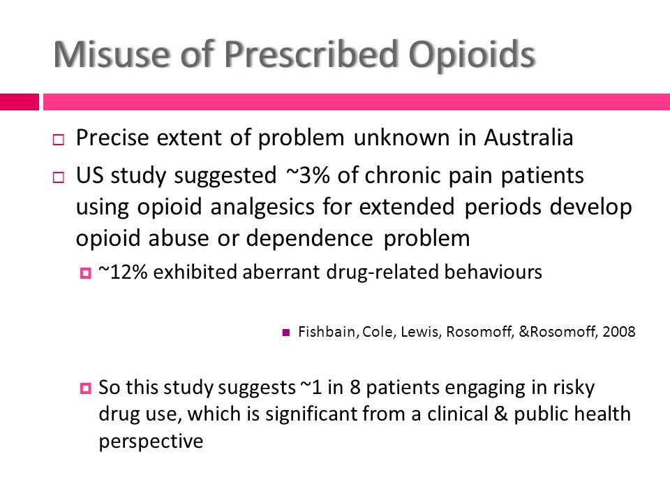 Misuse of Prescribed OpioidsMisuse of Prescribed Opioids  However, drug problems arising from opioid prescription for pain management may be even more common than this