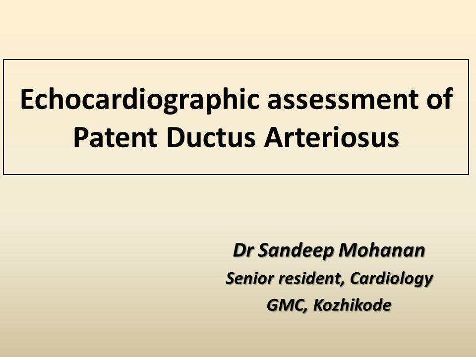 Echocardiographic assessment of Patent Ductus Arteriosus Dr Sandeep Mohanan Senior resident, Cardiology GMC, Kozhikode