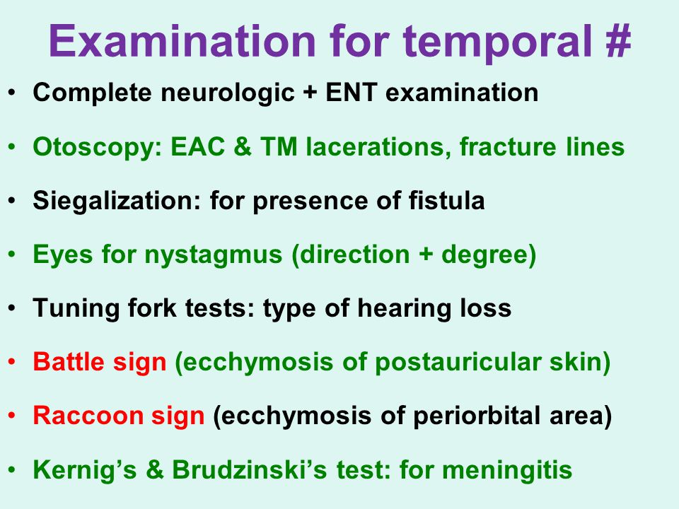 Examination for temporal # Complete neurologic + ENT examination Otoscopy: EAC & TM lacerations, fracture lines Siegalization: for presence of fistula