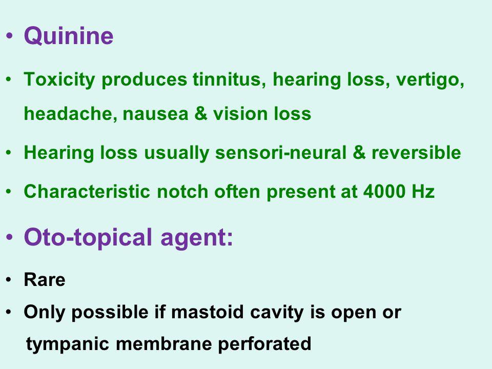 Quinine Toxicity produces tinnitus, hearing loss, vertigo, headache, nausea & vision loss Hearing loss usually sensori-neural & reversible Characteris