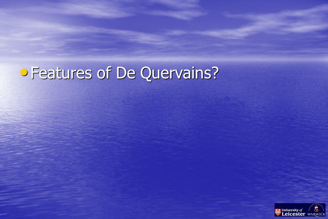 Features of De Quervains Features of De Quervains