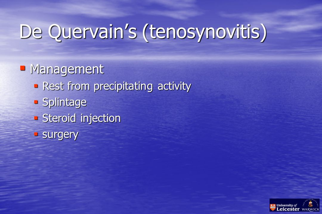 De Quervain's (tenosynovitis)  Management  Rest from precipitating activity  Splintage  Steroid injection  surgery