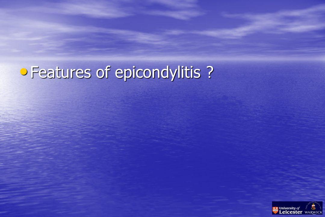 Features of epicondylitis Features of epicondylitis
