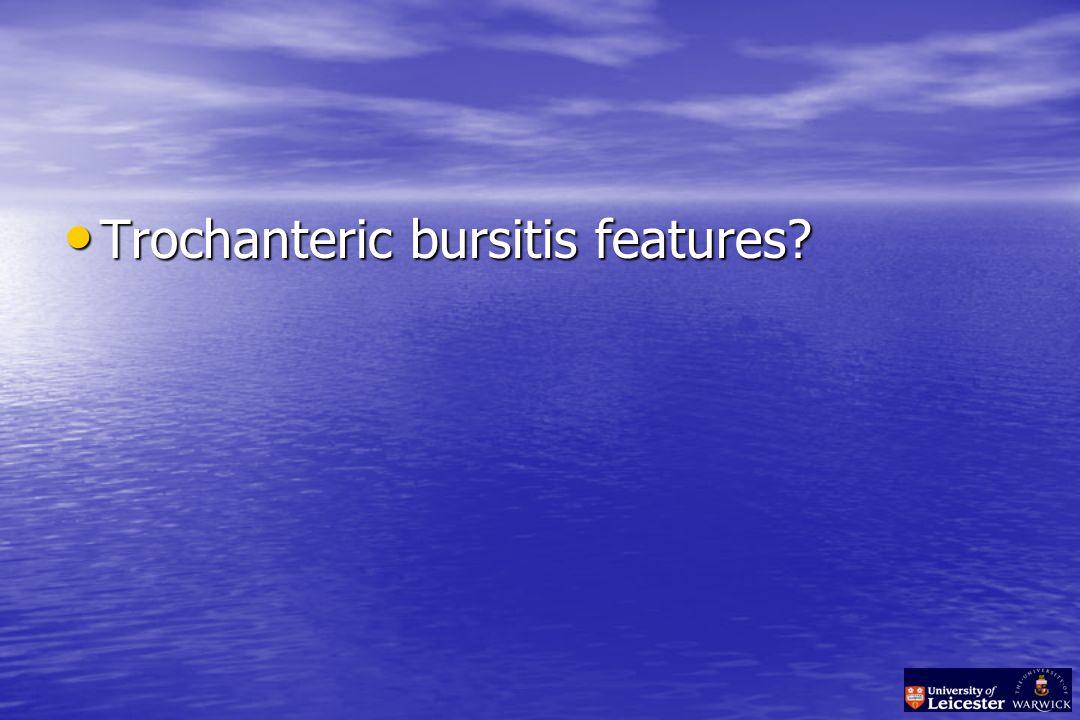 Trochanteric bursitis features Trochanteric bursitis features