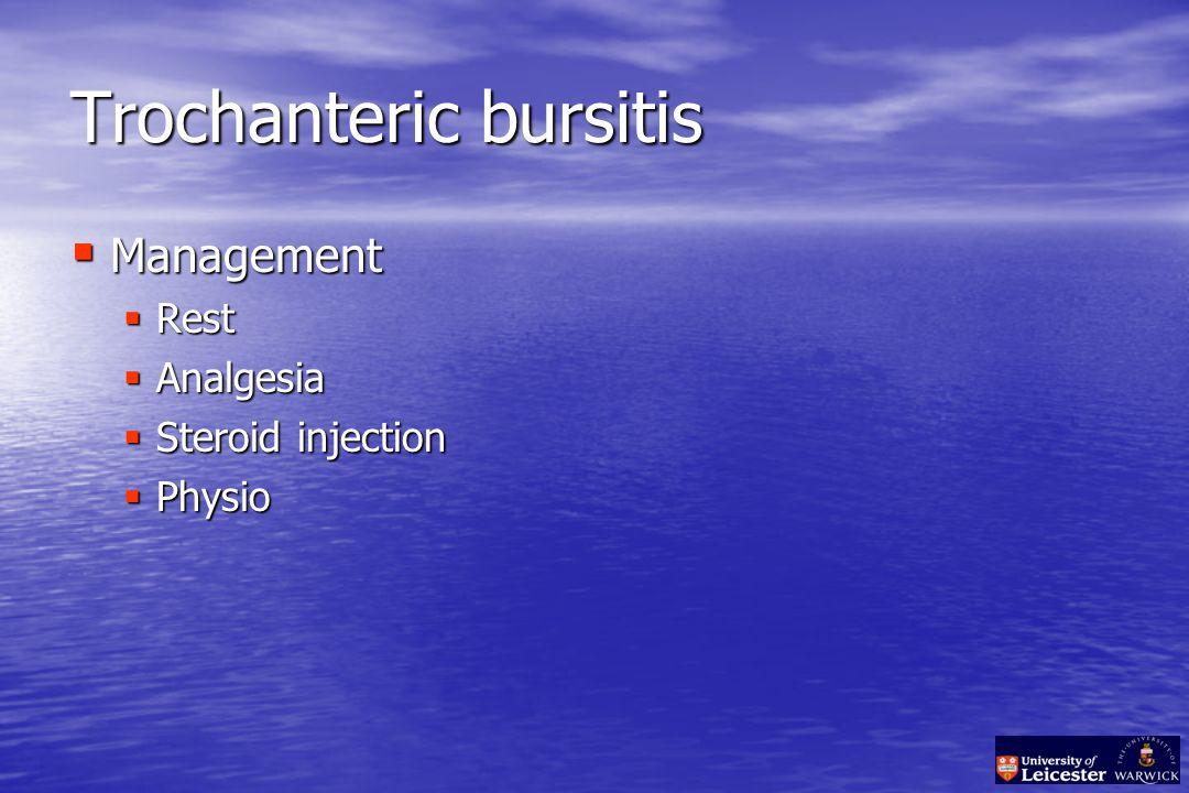 Trochanteric bursitis  Management  Rest  Analgesia  Steroid injection  Physio