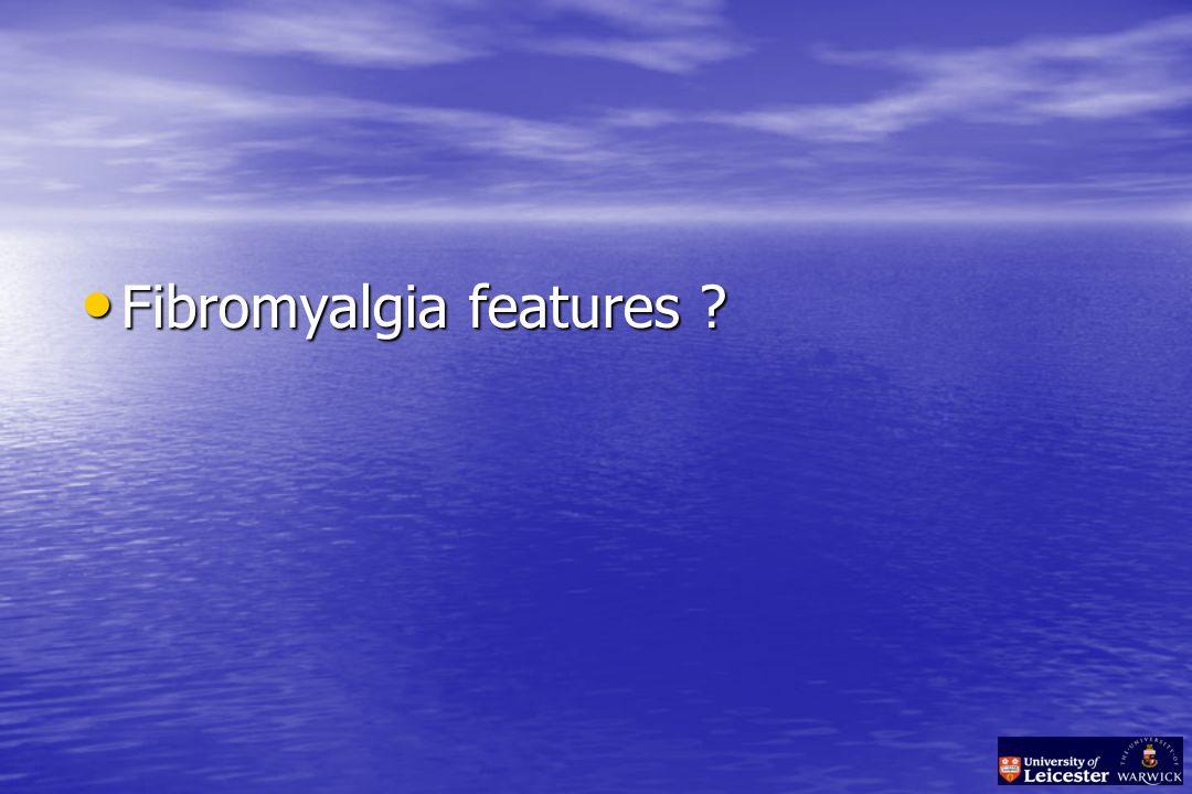 Fibromyalgia features Fibromyalgia features