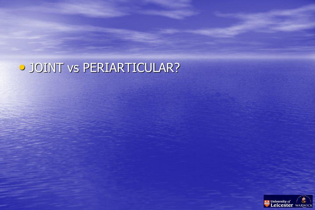 JOINT vs PERIARTICULAR JOINT vs PERIARTICULAR