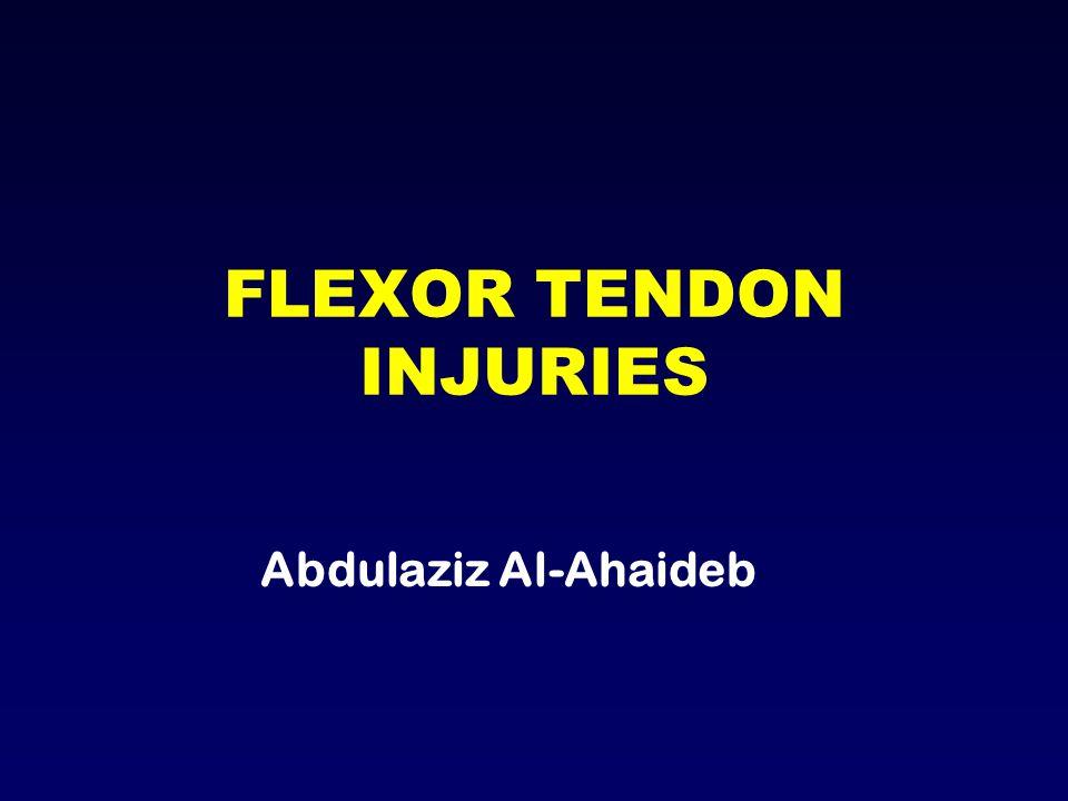 FLEXOR TENDON INJURIES Abdulaziz Al-Ahaideb