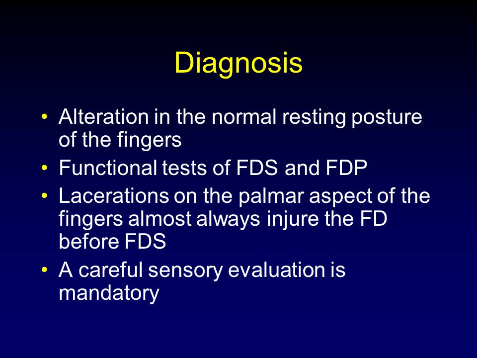 Diagnosis Alteration in the normal resting posture of the fingers Functional tests of FDS and FDP Lacerations on the palmar aspect of the fingers almo