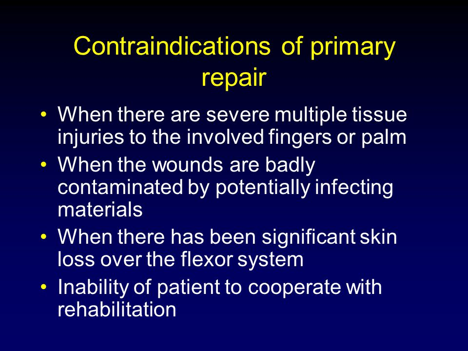 Contraindications of primary repair When there are severe multiple tissue injuries to the involved fingers or palm When the wounds are badly contamina