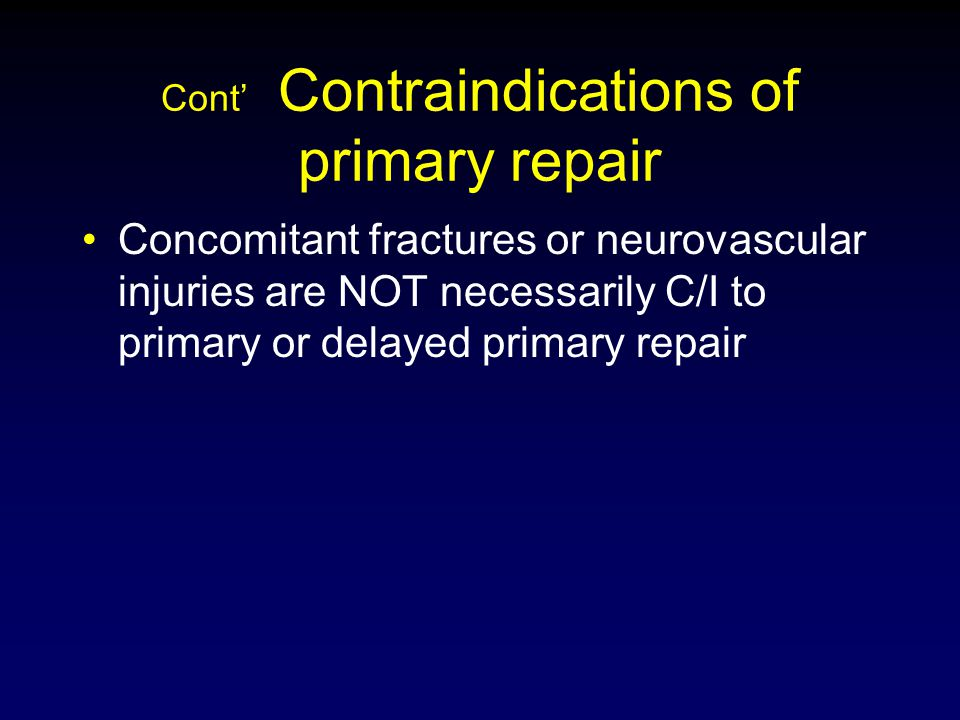 Cont' Contraindications of primary repair Concomitant fractures or neurovascular injuries are NOT necessarily C/I to primary or delayed primary repair