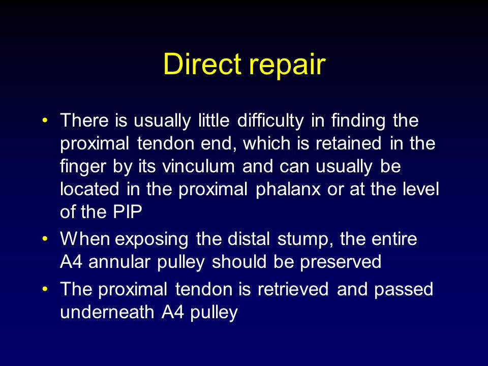 Direct repair There is usually little difficulty in finding the proximal tendon end, which is retained in the finger by its vinculum and can usually b