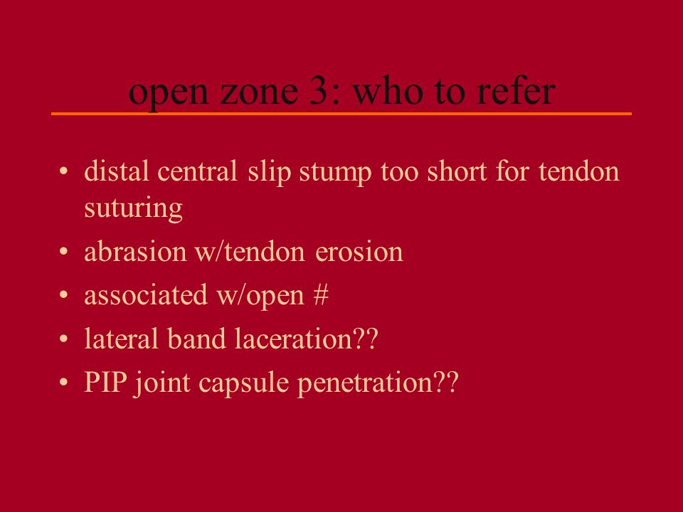 open zone 3: who to refer distal central slip stump too short for tendon suturing abrasion w/tendon erosion associated w/open # lateral band laceratio