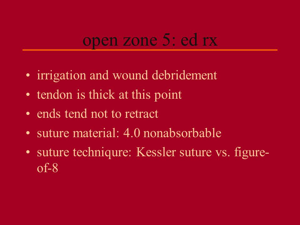 open zone 5: ed rx irrigation and wound debridement tendon is thick at this point ends tend not to retract suture material: 4.0 nonabsorbable suture t