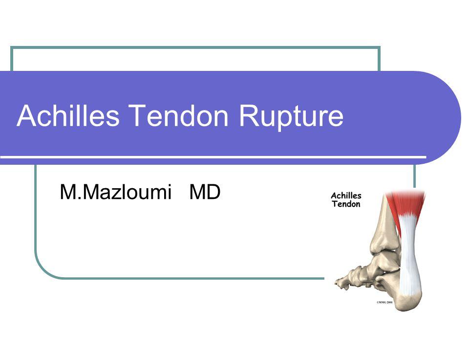 Achilles Tendon Rupture M.Mazloumi MD