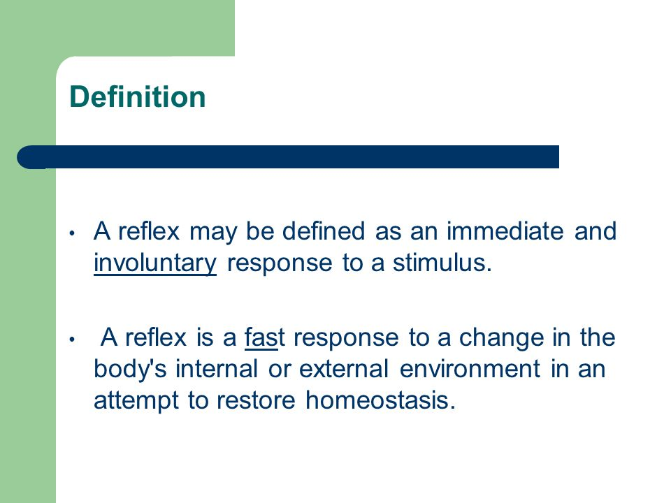 Definition A reflex may be defined as an immediate and involuntary response to a stimulus. A reflex is a fast response to a change in the body's inter