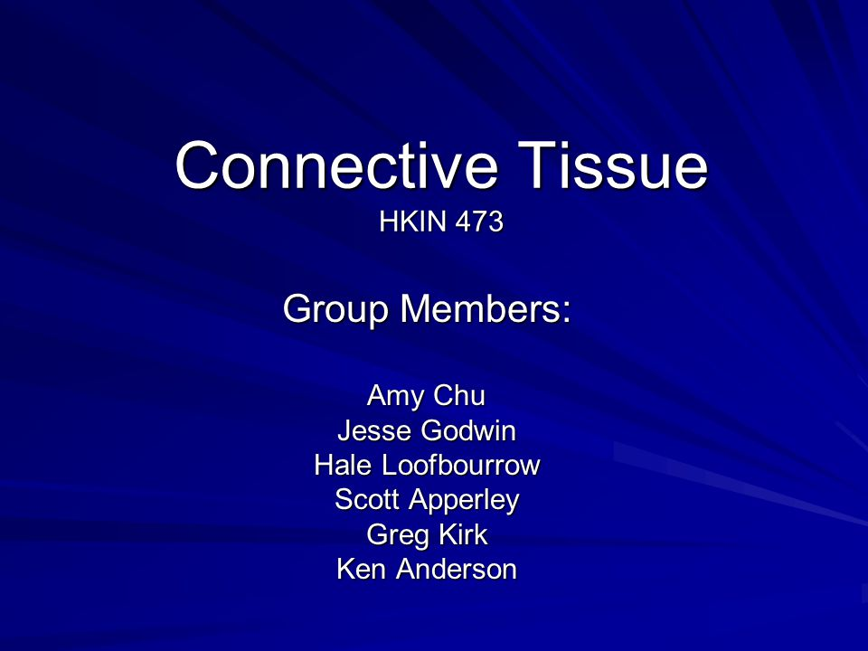 Connective Tissue HKIN 473 Group Members: Amy Chu Jesse Godwin Hale Loofbourrow Scott Apperley Greg Kirk Ken Anderson