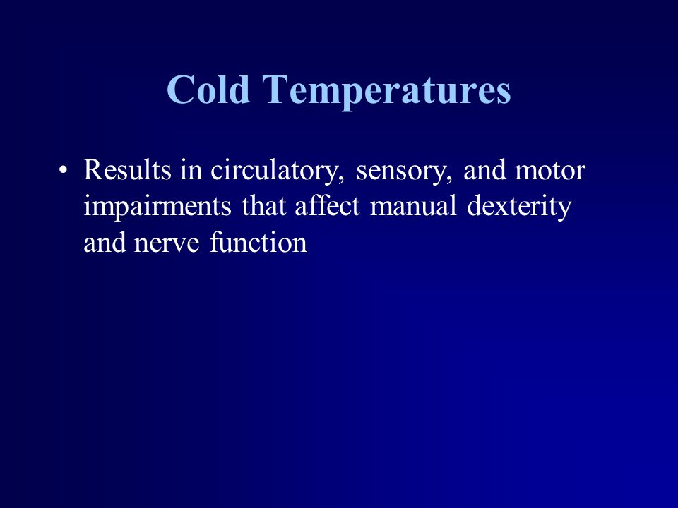 Cold Temperatures Results in circulatory, sensory, and motor impairments that affect manual dexterity and nerve function