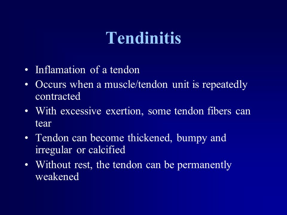 Tendinitis Inflamation of a tendon Occurs when a muscle/tendon unit is repeatedly contracted With excessive exertion, some tendon fibers can tear Tendon can become thickened, bumpy and irregular or calcified Without rest, the tendon can be permanently weakened