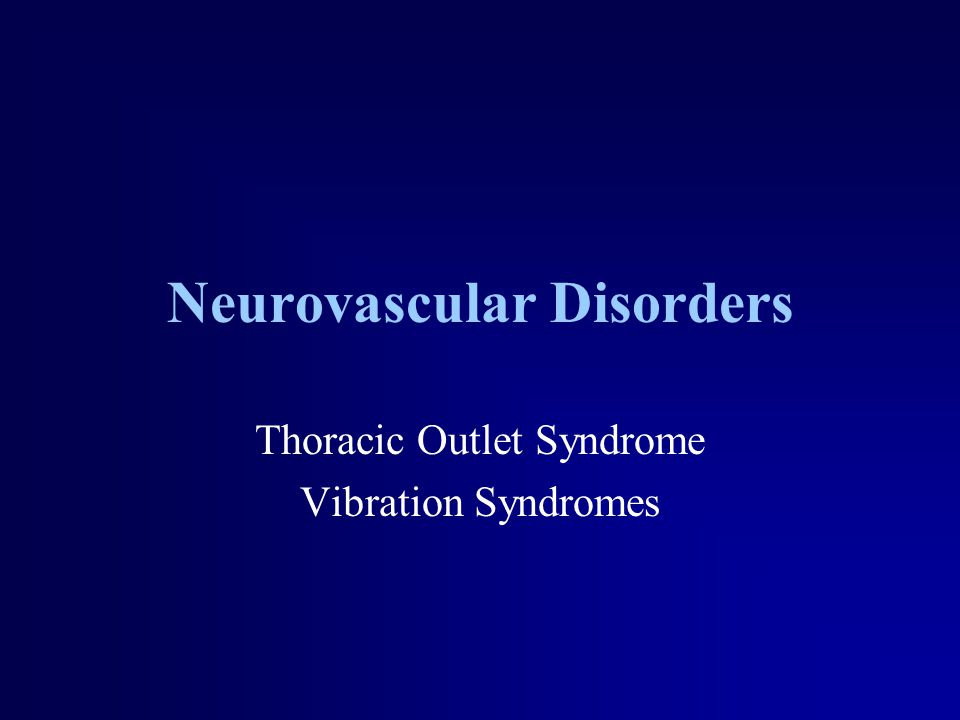 Neurovascular Disorders Thoracic Outlet Syndrome Vibration Syndromes
