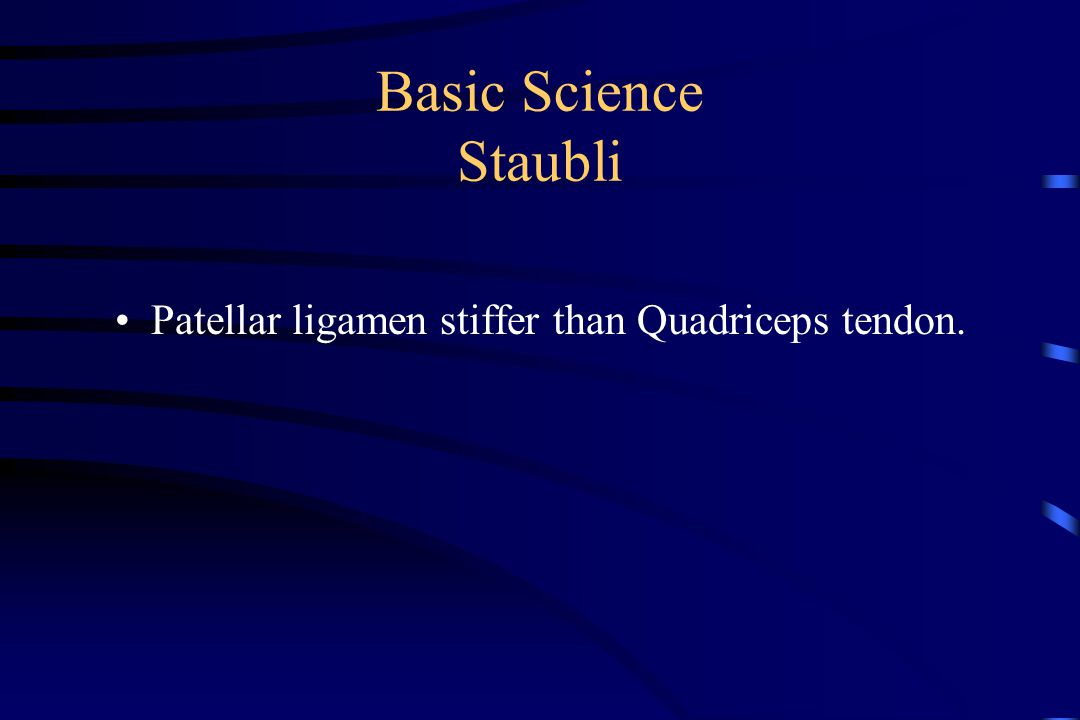 Basic Science Staubli Patellar ligamen stiffer than Quadriceps tendon.