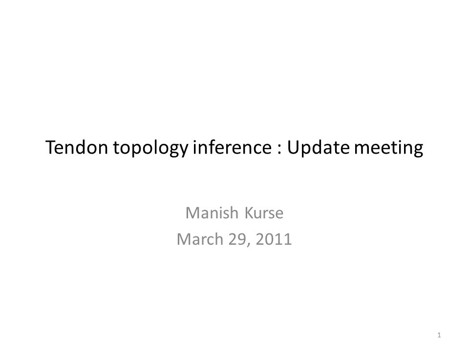 Tendon topology inference : Update meeting Manish Kurse March 29, 2011 1