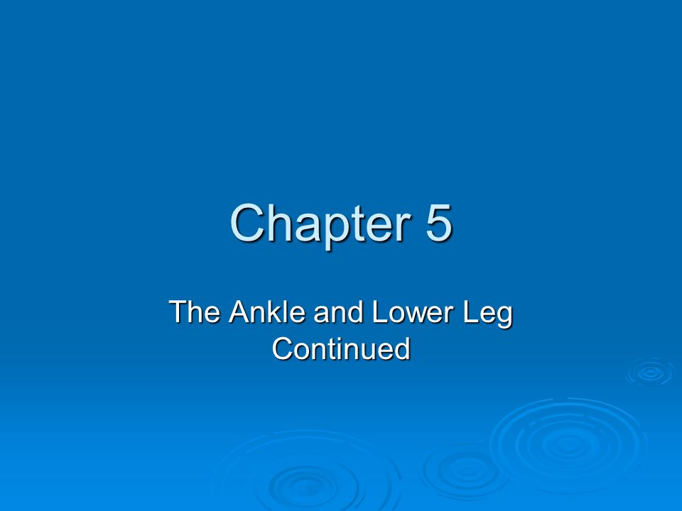 Chapter 5 The Ankle and Lower Leg Continued