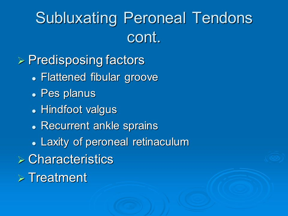 Subluxating Peroneal Tendons cont.