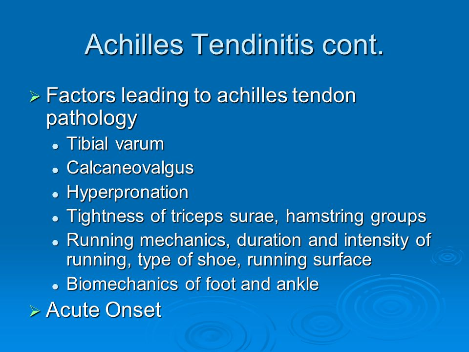 Achilles Tendinitis cont.  Factors leading to achilles tendon pathology Tibial varum Tibial varum Calcaneovalgus Calcaneovalgus Hyperpronation Hyperp
