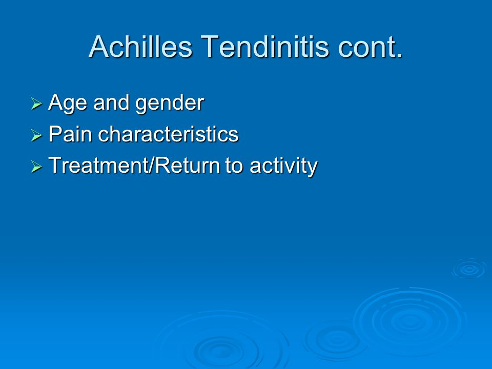 Achilles Tendinitis cont.  Age and gender  Pain characteristics  Treatment/Return to activity