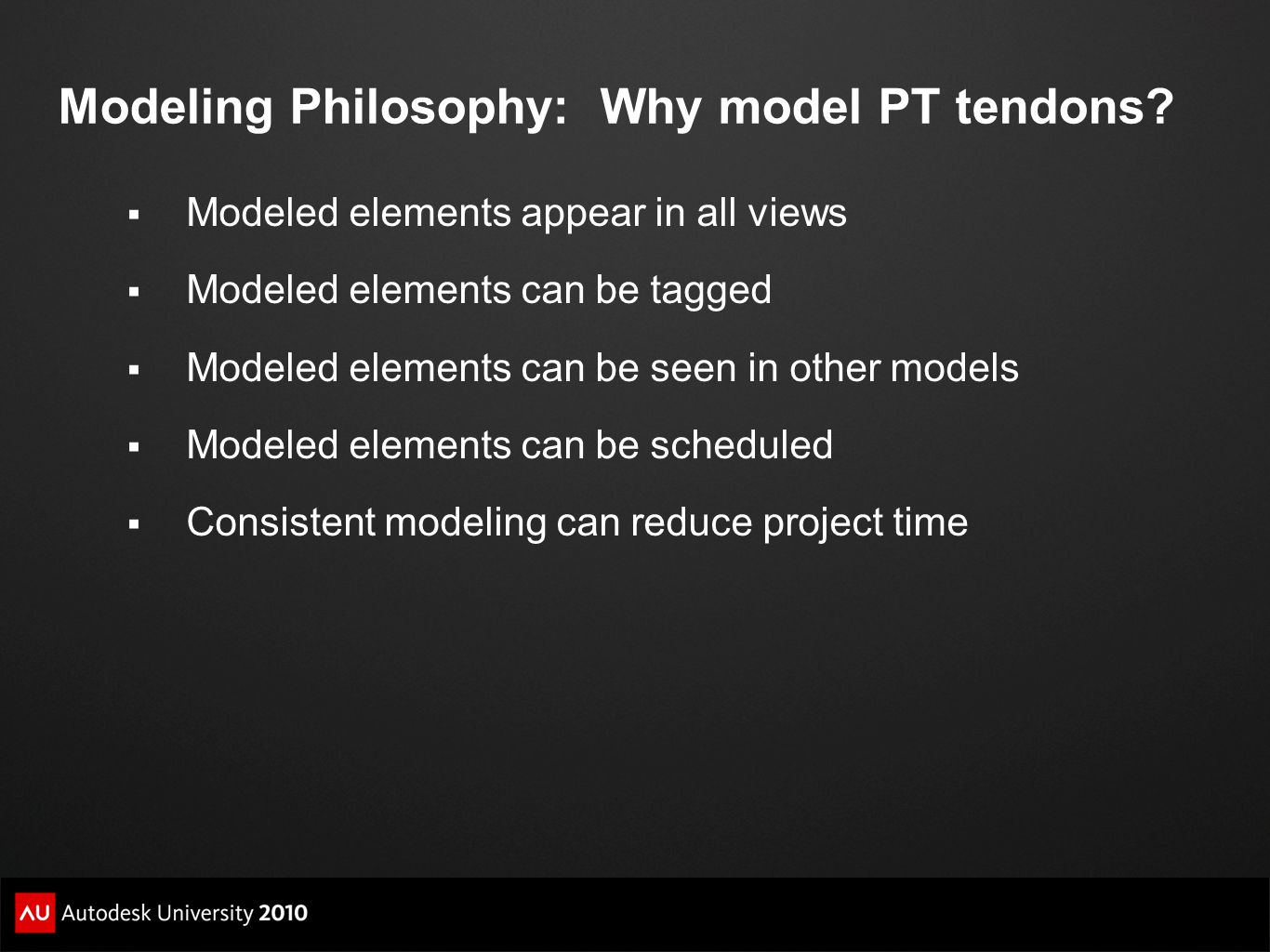 Modeling Philosophy: Why model PT tendons?  Modeled elements appear in all views  Modeled elements can be tagged  Modeled elements can be seen in o