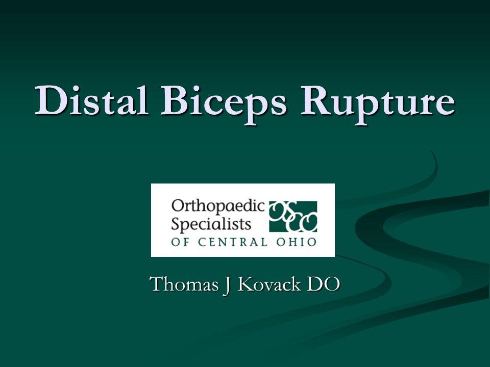 Distal Biceps Rupture Thomas J Kovack DO