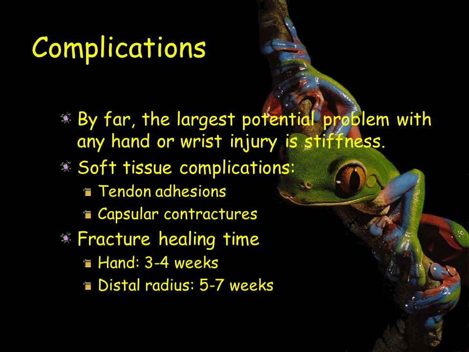 Complications By far, the largest potential problem with any hand or wrist injury is stiffness.