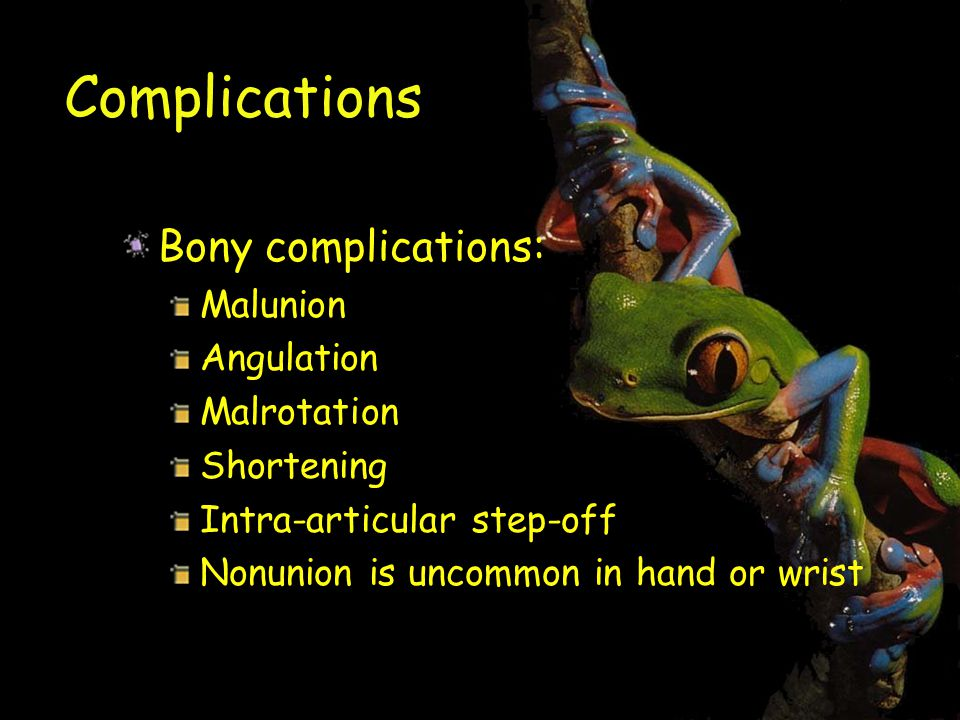 Complications Bony complications: Malunion Angulation Malrotation Shortening Intra-articular step-off Nonunion is uncommon in hand or wrist