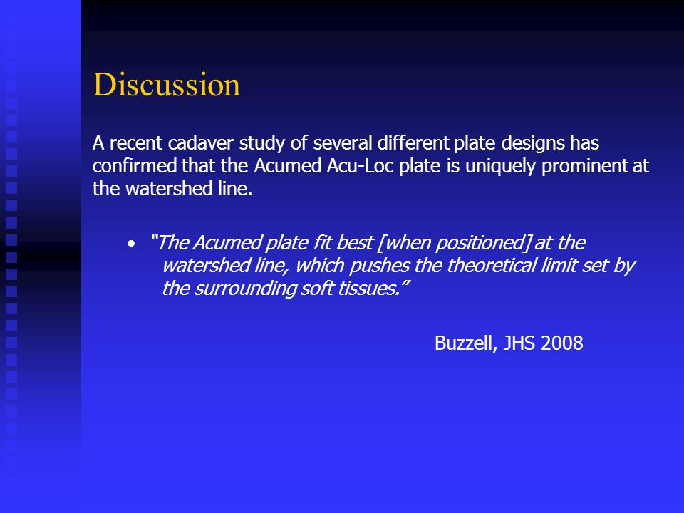 Discussion A recent cadaver study of several different plate designs has confirmed that the Acumed Acu-Loc plate is uniquely prominent at the watershed line.