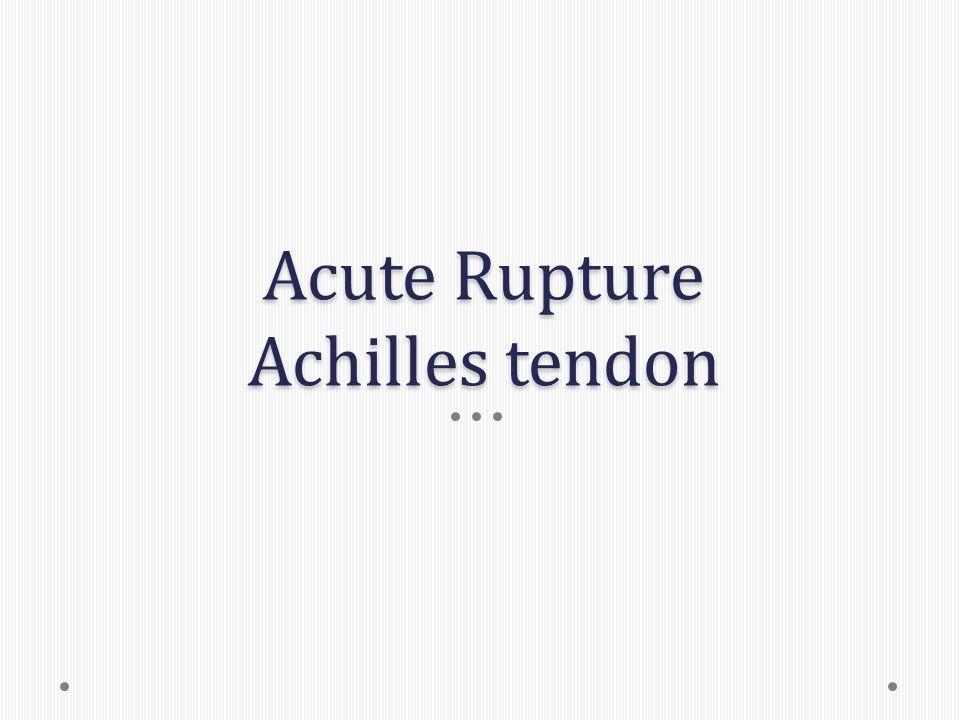 Acute Rupture Achilles tendon