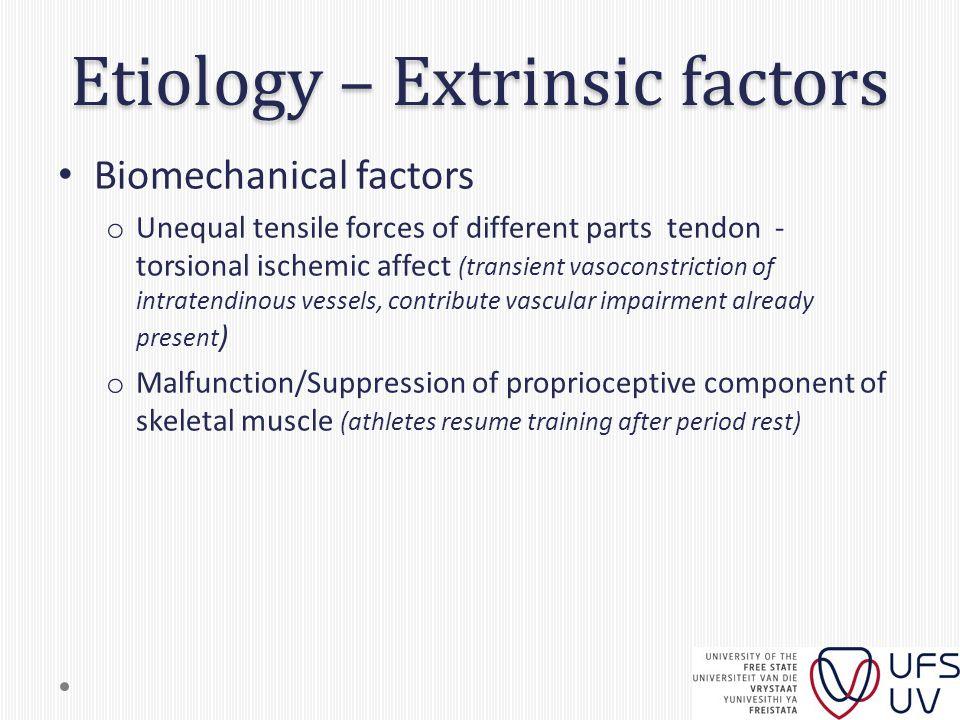 Etiology – Extrinsic factors Biomechanical factors o Unequal tensile forces of different parts tendon - torsional ischemic affect (transient vasoconst