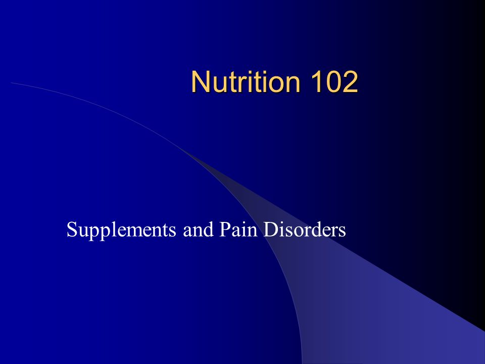 Nutrition 102 Supplements and Pain Disorders